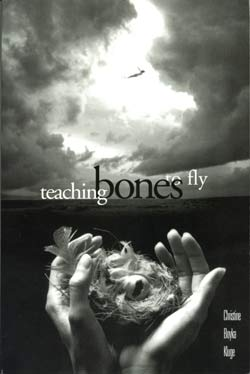 Teaching Bones to Fly by Christine Boyka Kluge