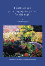 I walk around gathering up my garden for the night by Marie Lundquist
